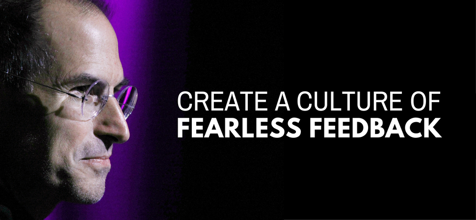 Why Creating A Culture Of Fearless Feedback Is A Good Thing