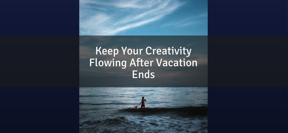 Four Proven Tips To Stay Creative After Labor Day