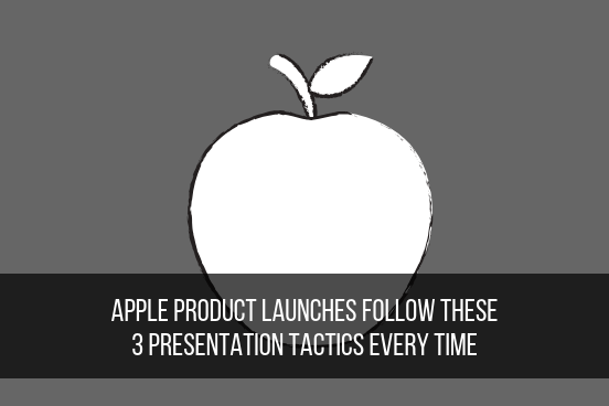 Apple Product Launches Follow These 3 Presentation Tactics Every Time