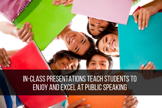 In-Class Presentations Teach Students To Enjoy And Excel At Public Speaking
