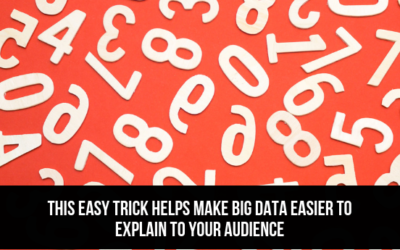 This Easy Trick Helps Make Big Data Easier To Explain To Your Audience