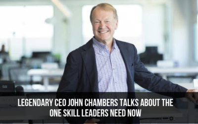 Legendary CEO John Chambers Talks About The One Skill Leaders Need Now