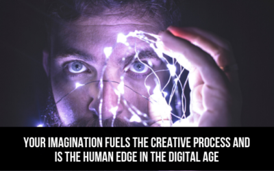 Your Imagination Fuels The Creative Process And Is The Human Edge In The Digital Age