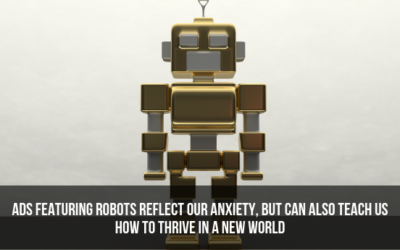 Ads Featuring Robots Reflect Our Anxiety, But Can Also Teach Us How To Thrive In A New World