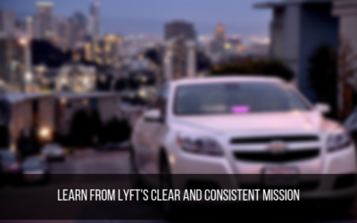 Learn From Lyft's Clear and Consistent Mission