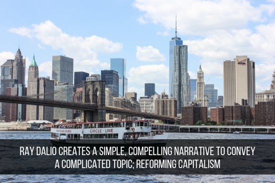 Ray Dalio Creates A Simple, Compelling Narrative To Convey A Complicated Topic; Reforming Capitalism