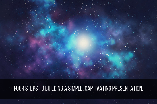 Four Steps To Building A Memorable And Captivating Presentation