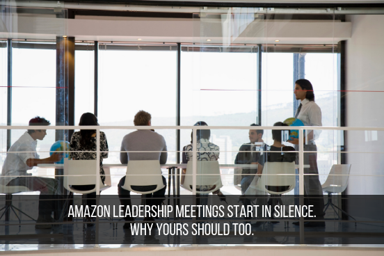 Amazon Leadership Meetings Start In Silence. Why Yours Should Too.