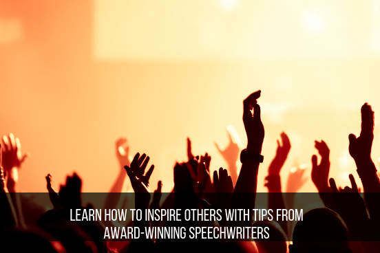 Learn How To Inspire Others With Tips From Award-Winning Speechwriters