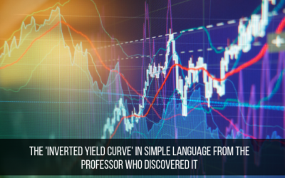 The 'Inverted Yield Curve' In Simple Language from the Professor Who Discovered It