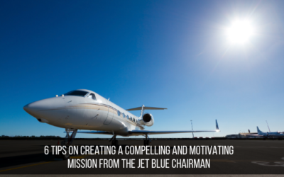 6 Tips On Creating A Compelling And Motivating Mission From The Jet Blue Chairman