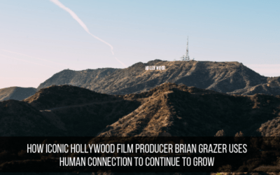 How Iconic Hollywood Film Producer Brian Grazer Uses Human Connection To Continue To Grow