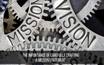 The Importance Of Carefully Crafting A Mission Statement